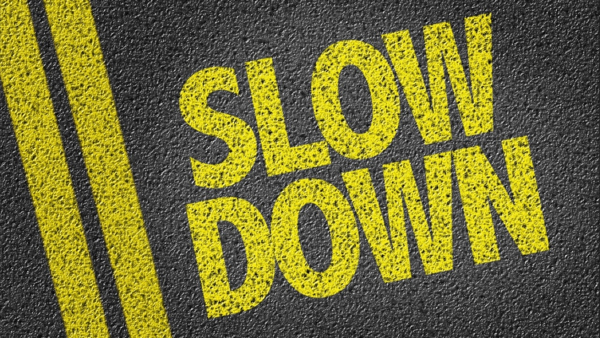 Slow Down! But To Do What?